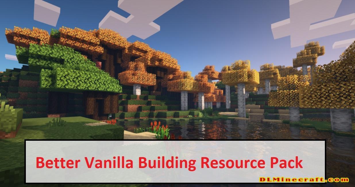 Better Vanilla Building Resource Pack